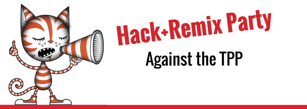 Hack+Remix Party Against the TPP